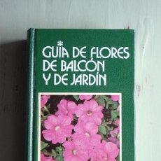 Libros de segunda mano: GUÍA DE FLORES DE BALCÓN Y DE JARDÍN - ED. GRIJALBO - 1984, PRIMERA EDICIÓN.. Lote 88914948