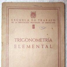 Libros de segunda mano de Ciencias: TRIGONOMETRÍA ELEMENTAL 1956 E.T. ARTES GRÁFICAS ESCUELA DEL TRABAJO DIPUTACIÓN PROVINCIAL BARCELONA. Lote 88996568