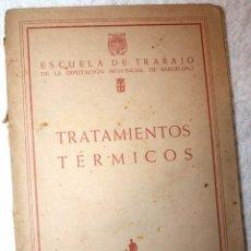 Libros de segunda mano de Ciencias: TRATAMIENTOS TÉRMICOS 1953 E.T. ARTES GRÁFICAS ESCUELA DEL TRABAJO DIPUTACIÓN PROVINCIAL BARCELONA. Lote 88997248