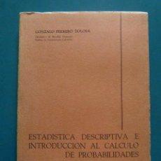 Libros de segunda mano de Ciencias: ESTADISTICA DESCRIPTIVA E INTRODUCCION AL CALCULO DE PROBABILIDADES. GONZALO FERRERO TOLOSA.1972. Lote 89372156