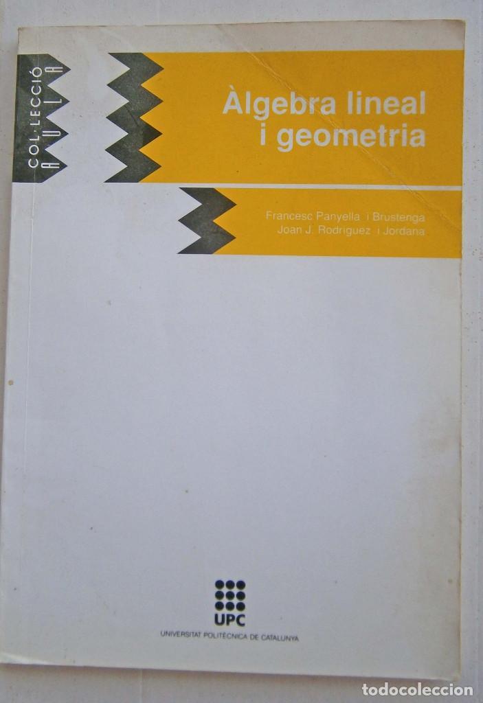 ALGEBRA LINEAL I GEOMETRIA - FRANCESÇ PANYELLA (Libros de Segunda Mano - Ciencias, Manuales y Oficios - Física, Química y Matemáticas)