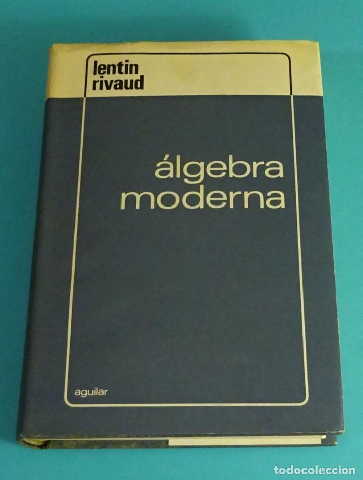ÁLGEBRA MODERNA. A. LENTIN. J. RIVAUD (Libros de Segunda Mano - Ciencias, Manuales y Oficios - Física, Química y Matemáticas)