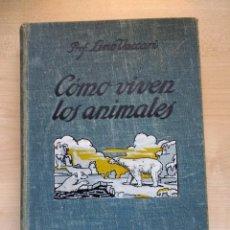 Libros de segunda mano: CÓMO VIVEN LOS ANIMALES. LINO VACCARI. CASA EDITORIAL ARALUCE. BARCELONA. 1930.. Lote 89558488
