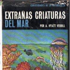 Libros de segunda mano: A. HYATT VERRILL : EXTRAÑAS CRIATURAS DEL MAR (DESTINO, 1970). Lote 89584120