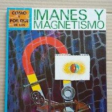 Libros de segunda mano de Ciencias: CÓMO Y POR QUÉ DE LOS IMANES Y MAGNETISMO, 47PG. EDITORIAL MOLINO, AÑO 1974 . Lote 90194312