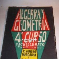 Libros de segunda mano de Ciencias: ALGEBRA Y GEOMETRIA.4ºCURSO BACHILLERATO.PLAN 1957.ROMERO MERCADAL,CABEZAS.. Lote 91625555