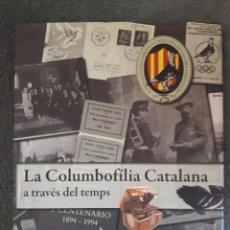 Libros de segunda mano: LA COLUMBOFÍLIA CATALANA A TRAVÉS DEL TEMPS / EDUARDO GONZALEZ / GRÀFIQUES RIMONT / 2010. Lote 99892964