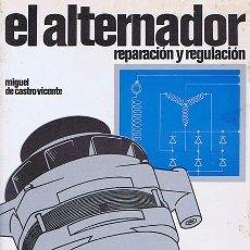 Libros de segunda mano de Ciencias: EL ALTERNADOR REPARACIÓN Y REGULACIÓN - MIGUEL DE CASTRO VICENTE . Lote 92350815