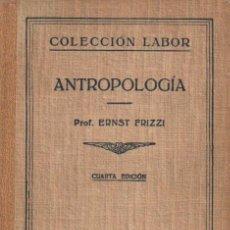 Libros de segunda mano: FRIZZI : ANTROPOLOGÍA (LABOR, 1951). Lote 92929575