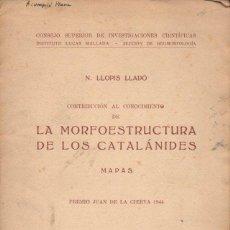 Libros de segunda mano: LLOPIS LLADÓ : LA MORFOESTRUCTURA DE LOS CATALÁNIDES (CSIC, 1947) TRES MAPAS PLEGADOS. Lote 93024520