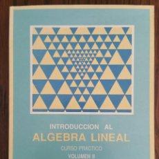 Libros de segunda mano de Ciencias: INTRODUCCIÓN AL ALGEBRA LINEAL - CURSO PRACTICO VOLUMEN II. Lote 93174615