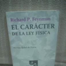 Libros de segunda mano de Ciencias: RICHARD P. FEYNMAN: EL CARÁCTER DE LA LEY FÍSICA. Lote 93660385