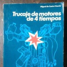 Libros de segunda mano de Ciencias: TRUCAJE DE MOTORES DE 4 TIEMPOS - MIGUEL DE CASTRO VICENTE . Lote 94310262