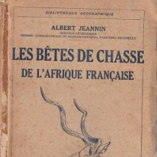 Libros de segunda mano: JEANNIN : LES BÊTES DE CHASSE DE L' AFRIQUE FRANÇAISE (PARIS, 1945) CAZA MAYOR - MUY ILUSTRADO. Lote 94334450