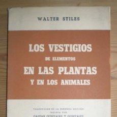 Libros de segunda mano: STILES, WALTER: LOS VESTIGIOS DE ELEMENTOS EN LAS PLANTAS Y EN LOS ANIMALES. Lote 49706711