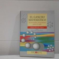 Libros de segunda mano de Ciencias: EL GANCHO MATEMATICO ACTIVIDADES RECREATIVAS PARA EL AULA. Lote 94710803