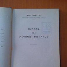 Libros de segunda mano: IMAGES DES MONDES DISPARUS. JEAN PIVETEAU.. Lote 95036503