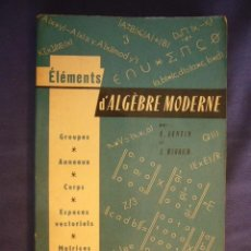 Libros de segunda mano de Ciencias: A. LENTIN - J. RIVAUD: - ELEMENTS D'ALGEBRE MODERNE - (PARIS, 1961). Lote 95823407