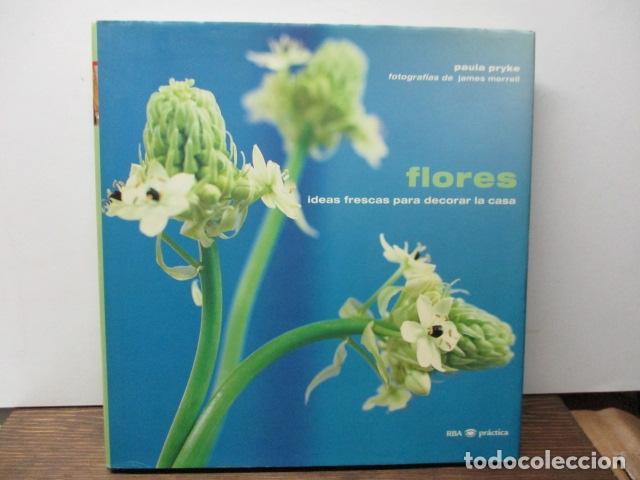 FLORES IDEAS FRESCAS PARA DECORAR LA CASA, PAULA PRYKE - 2000 - ED- RBA (Libros de Segunda Mano - Ciencias, Manuales y Oficios - Biología y Botánica)