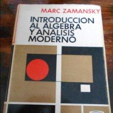 Libros de segunda mano de Ciencias: INTRODUCCION AL ALGEBRA Y ANALISIS MODERNO. MARC ZAMANSKY. MONTANER Y SIMON. 1967. TAPA DURA CON SOB. Lote 95891599