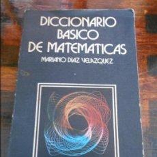 Libros de segunda mano de Ciencias: DICCIONARIO BASICO DE MATEMATICAS. MARIANO DIAZ VELAZQUEZ. ANAYA. RUSTICA. 224 PAGINAS. 260 GRAMOS.. Lote 96010759
