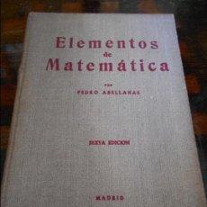 Libros de segunda mano de Ciencias: ELEMENTOS DE MATEMATICAS. POR PEDRO ABELLANAS. SEXTA EDICION, MADRID, 1968. TAPA DURA EN TELA. MAS D. Lote 96011855