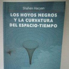 Libros de segunda mano de Ciencias: LOS HOYOS NEGROS Y LA CURVATURA DEL ESPACIO-TIEMPO. SHANEN HACYAN. Lote 96475587
