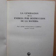 Libros de segunda mano de Ciencias: LA GENERACIÓN DE LA ENERGÍA POR DESTRUCCIÓN DE LA MATERIA. - VIÑALLONGA, J.. Lote 96535163