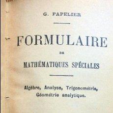Libros de segunda mano de Ciencias: FORMULAIRE DE MATHÉMATIQUES SPÉCIALES. ALGEBRE,ANALYSE,TRIGONOMÉTRIE,GEOMETRIE.ETC- PAPELIER,G.1942. Lote 96596443