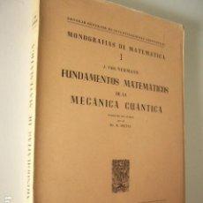 Libros de segunda mano de Ciencias: FUNDAMENTOS MATEMÁTICOS DE LA MECÁNICA CUÁNTICA. J. VON NEUMANN. 1949. MONOGRAFIAS DE MATEMATICA. Lote 180442408