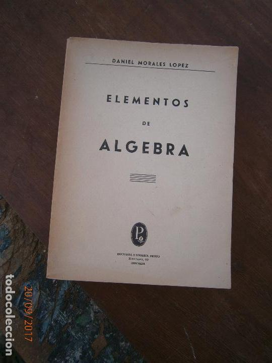LIBRO ELEMENTOS DE ALGEBRA DANIEL MORALES LÓPEZ GRANADA ED. PRIETO L-15748 (Libros de Segunda Mano - Ciencias, Manuales y Oficios - Física, Química y Matemáticas)
