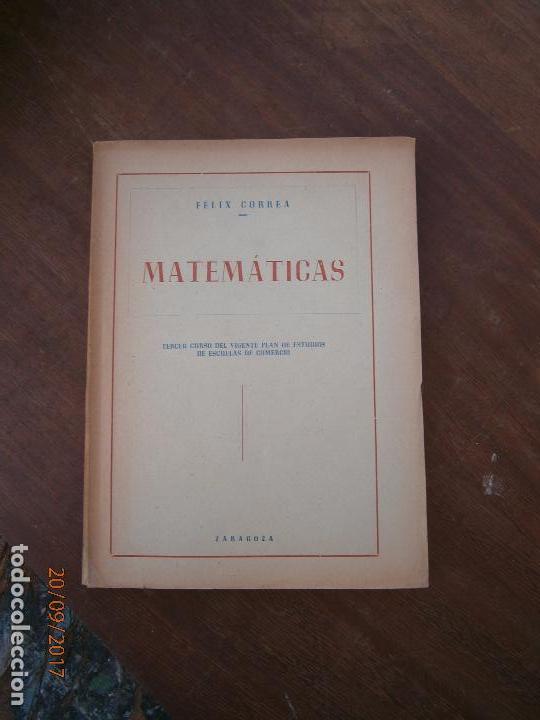 LIBRO MATEMÁTICAS FÉLIX CORREA ZARAGOZA L-15750 (Libros de Segunda Mano - Ciencias, Manuales y Oficios - Física, Química y Matemáticas)