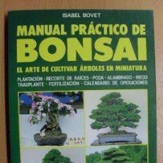 Libros de segunda mano: MANUAL PRACTICO DEL BONSAI / ISABEL BOVET / 1992. Lote 98486251