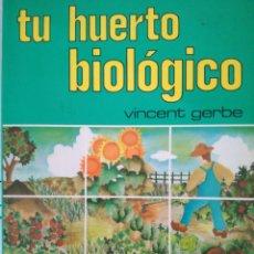 Libros de segunda mano: TU HUERTO BIOLOGICO. VINCENT GERBE. EDICIONES SERTEBI.. Lote 98488494