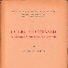 Libros de segunda mano: LA ERA CUATERNARIA PROBLEMAS Y MÉTODOS DE ESTUDIO (A. CAILLEUX 1956) SIN USAR. Lote 98778179