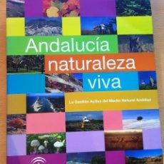 Libros de segunda mano: ANDALUCÍA, NATURALEZA VIVA: LA GESTIÓN ACTIVA DEL MEDIO NATURAL ANDALUZ . Lote 99342511