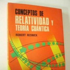 Libros de segunda mano de Ciencias: CONCEPTOS DE RELATIVIDAD Y TEORIA CUANTICA. ROBERT RESNICK. ED. LIMUSA, 1976. 271 PP.. Lote 99427019