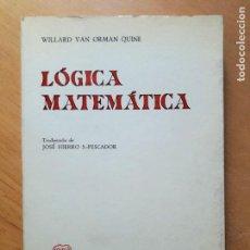 Libros de segunda mano de Ciencias: LÓGICA MATEMÁTICA. - ORMAN QUINE, WILLARD VAN: . Lote 99552435