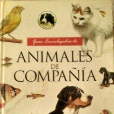 Libros de segunda mano: GRAN ENCICLOPEDIA DE ANIMALES DE COMPAÑÍA. Lote 99821787