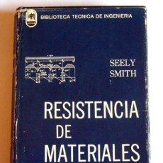 Libros de segunda mano de Ciencias: RESISTENCIA DE MATERIALES - FRED B. SEELY Y JAMES O. SMITH . Lote 100015171