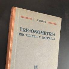 Libros de segunda mano de Ciencias: TRIGONOMETRÍA RECTILÍNEA Y ESFÉRICA. I. FOSSI. Lote 100306022