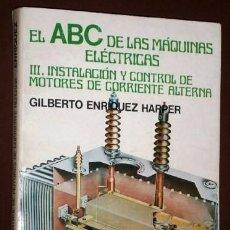 Libros de segunda mano de Ciencias: EL ABC DE LAS MÁQUINAS ELÉCTRICAS, TOMO 3 POR GILBERTO ENRIQUEZ HARPER DE ED. LIMUSA EN MÉXICO 1988. Lote 100509907