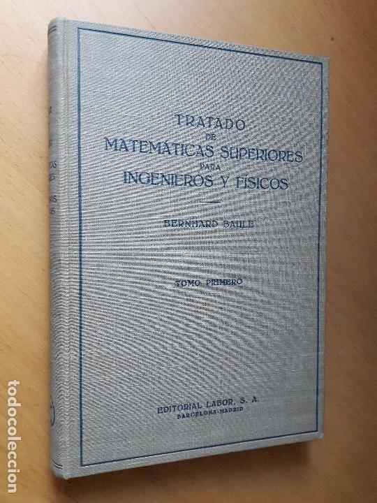 TRATADO DE MATEMÁTICAS SUPERIORES PARA INGENIEROS Y FÍSICOS I - BAULE, BERNHARD - 1949 (Libros de Segunda Mano - Ciencias, Manuales y Oficios - Física, Química y Matemáticas)