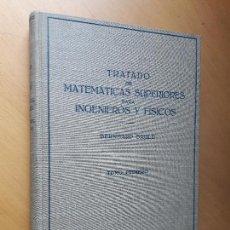 Libros de segunda mano de Ciencias: TRATADO DE MATEMÁTICAS SUPERIORES PARA INGENIEROS Y FÍSICOS I - BAULE, BERNHARD - 1949 . Lote 100514971