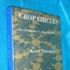 Libros de segunda mano: CROP CIRCLES, EL ENIGMA DE UN ARTE ANÓNIMO · SIRUELA, 2003 · 24,5CM · 366PÁGINAS. Lote 101216215
