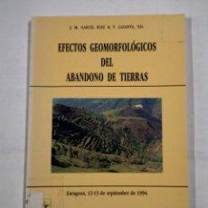 Libros de segunda mano: EFECTOS GEOMORFOLOGICOS DEL ABANDONO DE TIERRAS. J.M. GARCIA RUIZ. T. LASANTA EDS. TDK323. Lote 101280175
