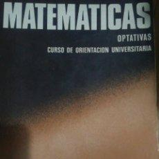 Libros de segunda mano de Ciencias: MATEMÁTICAS OPTATIVAS CURSO DE ORIENTACIÓN UNIVERSITARIA. EDITORIAL BRUÑO. AÑO 1973. JOSÉ VALDÉS SU. Lote 101411216