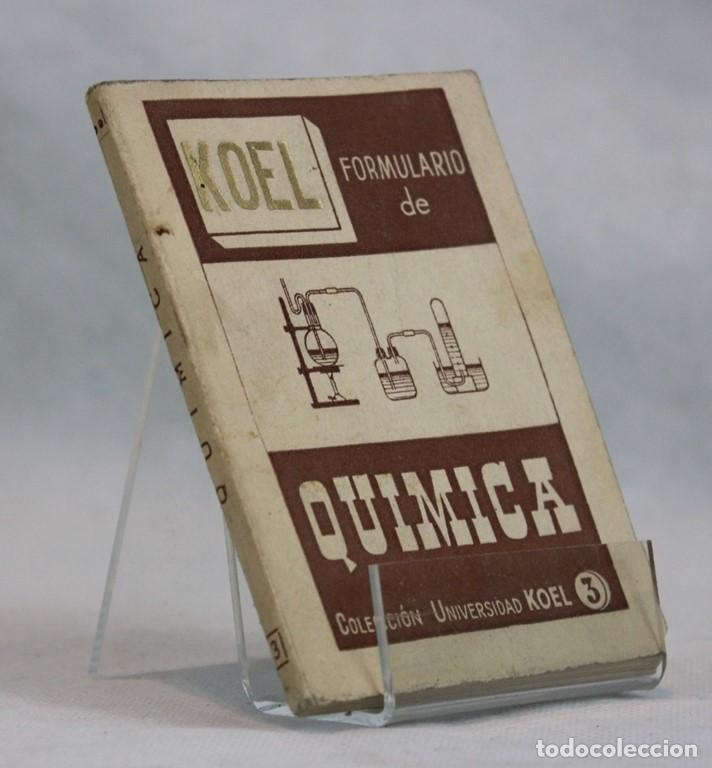 FORMULARIO DE QUÍMICA,JOSÉ LUIS FERNÁNDEZ DEL CAMPO,COLECCIÓN UNIVERSIDAD KOEL,1956 (Libros de Segunda Mano - Ciencias, Manuales y Oficios - Física, Química y Matemáticas)