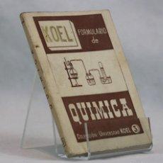 Libros de segunda mano de Ciencias: FORMULARIO DE QUÍMICA,JOSÉ LUIS FERNÁNDEZ DEL CAMPO,COLECCIÓN UNIVERSIDAD KOEL,1956. Lote 101423514