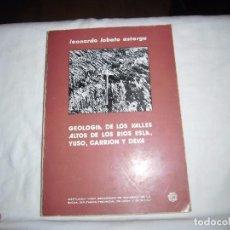 Libros de segunda mano: GEOLOGIA DE LOS VALLES ALTOS DE LOS RIOS ESLA YUSO CARRION Y DEVA.LEONARDO LOBATO ASTORGA.INSTITUTO . Lote 102025831